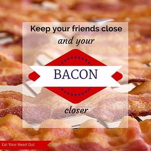 Bacon - Eat Your Heart Out