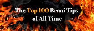 Top 100 Braai Tips of all time
