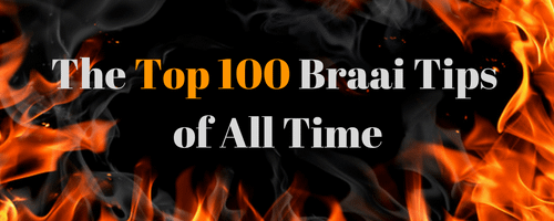 Top 100 Braai Tips of all time